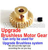 Wltoys 12429 Upgrade Motor gear(Can only be used for Upgrade Brushless set,We will according the car you buy to sent you the right version size Parts
